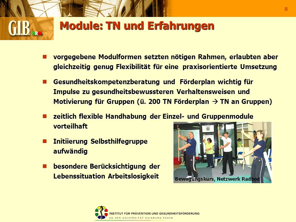 8 Module: TN und Erfahrungen vorgegebene Modulformen setzten nötigen Rahmen, erlaubten aber gleichzeitig genug Flexibilität für eine praxisorientierte