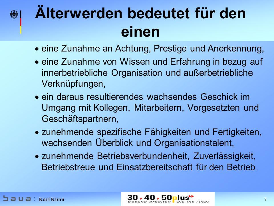 Karl Kuhn 7 Älterwerden bedeutet für den einen eine Zunahme an Achtung, Prestige und Anerkennung, eine Zunahme von Wissen und Erfahrung in bezug auf i