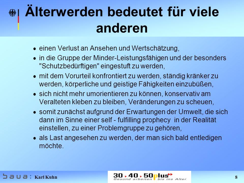 Karl Kuhn 8 Älterwerden bedeutet für viele anderen einen Verlust an Ansehen und Wertschätzung, in die Gruppe der Minder-Leistungsfähigen und der beson
