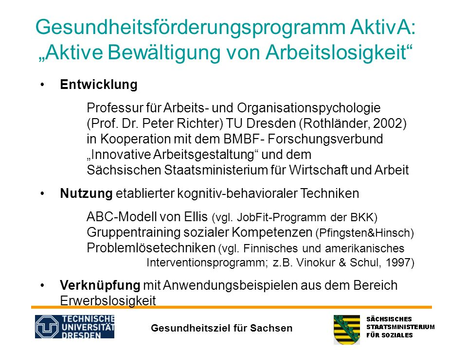 Gesundheitsziel für Sachsen Gesundheitsförderungsprogramm AktivA: Aktive Bewältigung von Arbeitslosigkeit Entwicklung Professur für Arbeits- und Organ