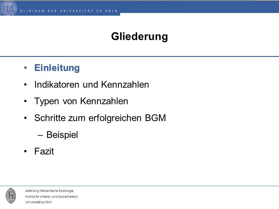 Abteilung Medizinische Soziologie, Institut für Arbeits- und Sozialmedizin, Universität zu Köln Gliederung EinleitungEinleitung Indikatoren und Kennzahlen Typen von Kennzahlen Schritte zum erfolgreichen BGM –Beispiel Fazit