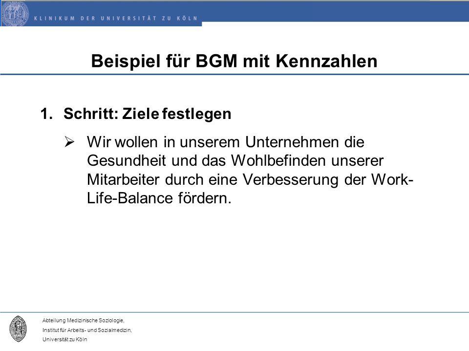 Abteilung Medizinische Soziologie, Institut für Arbeits- und Sozialmedizin, Universität zu Köln Beispiel für BGM mit Kennzahlen 1.