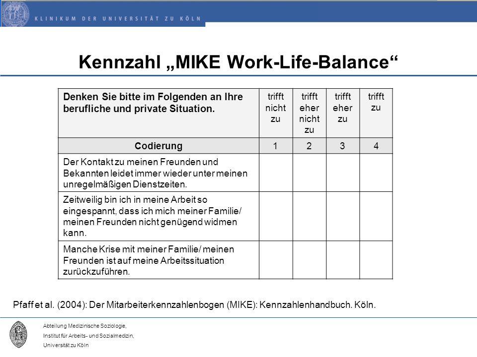 Abteilung Medizinische Soziologie, Institut für Arbeits- und Sozialmedizin, Universität zu Köln Kennzahl MIKE Work-Life-Balance Denken Sie bitte im Folgenden an Ihre berufliche und private Situation.