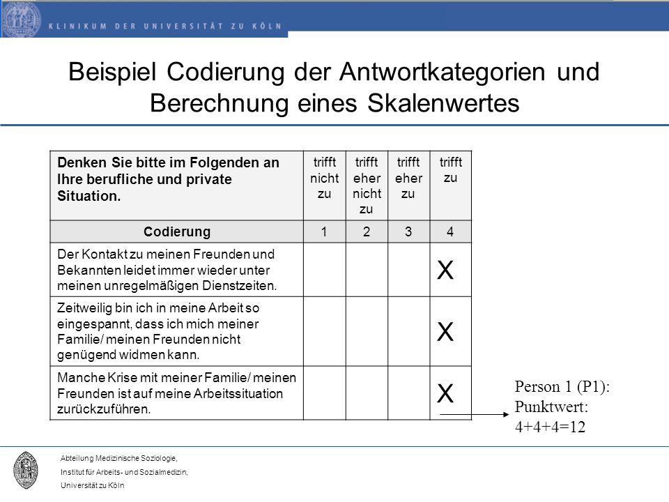 Abteilung Medizinische Soziologie, Institut für Arbeits- und Sozialmedizin, Universität zu Köln Beispiel Codierung der Antwortkategorien und Berechnung eines Skalenwertes Denken Sie bitte im Folgenden an Ihre berufliche und private Situation.