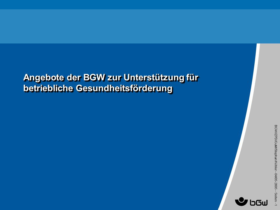 BGW/ZPD/GuM/Stephan Köhler – 04/05 -2005 – Seiten - 1 Angebote der BGW zur Unterstützung für betriebliche Gesundheitsförderung