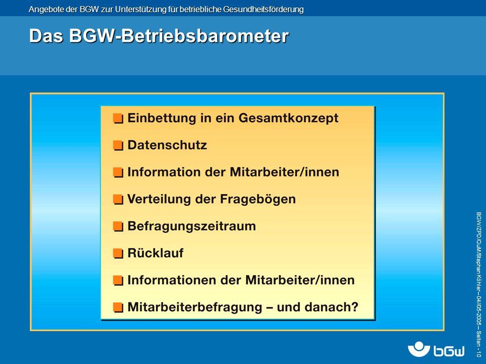 Angebote der BGW zur Unterstützung für betriebliche Gesundheitsförderung BGW/ZPD/GuM/Stephan Köhler – 04// 05-2005 – Seiten - 10 Das BGW-Betriebsbarom
