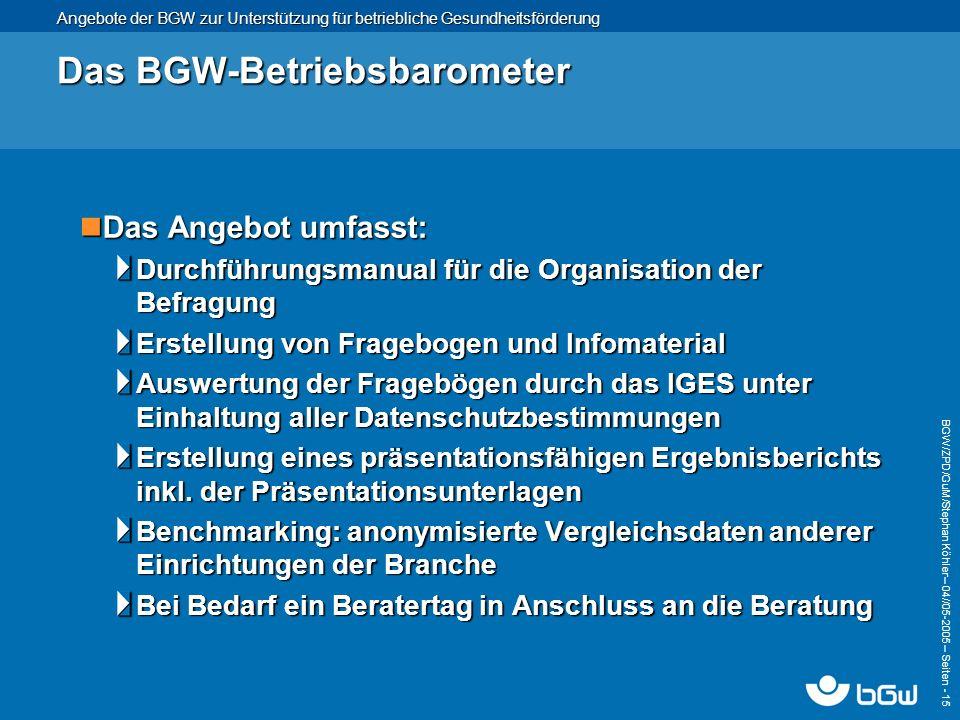 Angebote der BGW zur Unterstützung für betriebliche Gesundheitsförderung BGW/ZPD/GuM/Stephan Köhler – 04// 05-2005 – Seiten - 15 Das BGW-Betriebsbarom