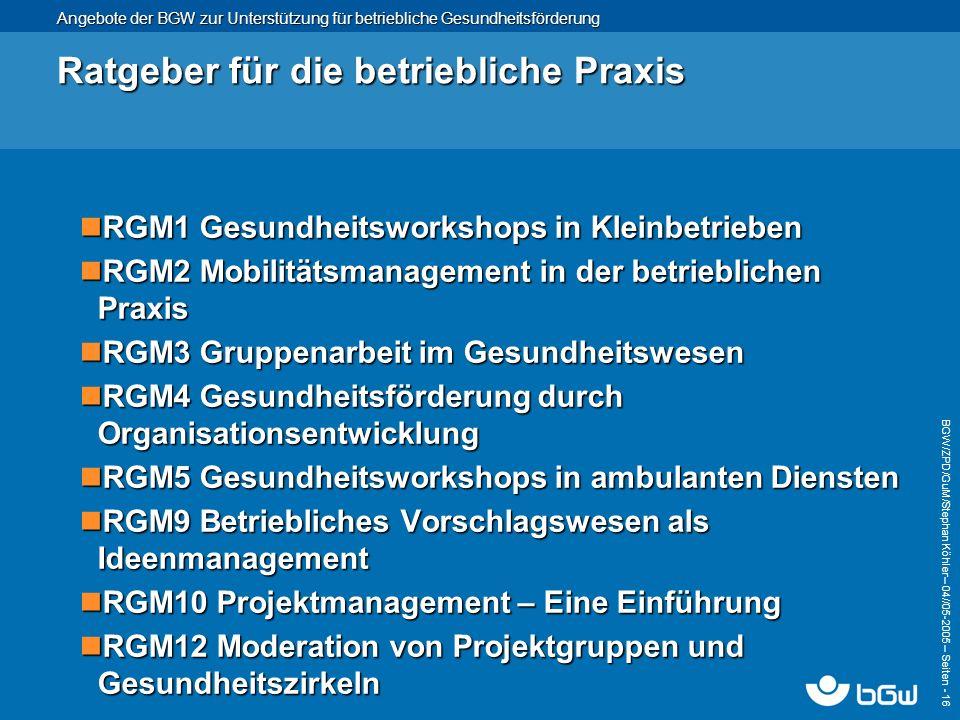 Angebote der BGW zur Unterstützung für betriebliche Gesundheitsförderung BGW/ZPD/GuM/Stephan Köhler – 04// 05-2005 – Seiten - 16 Ratgeber für die betr