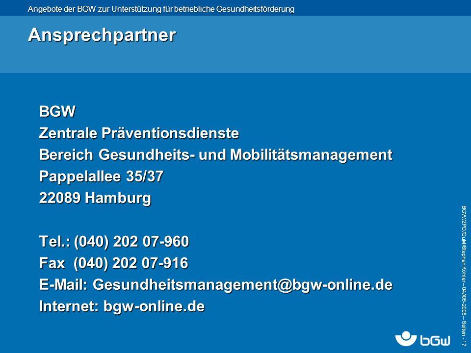 Angebote der BGW zur Unterstützung für betriebliche Gesundheitsförderung BGW/ZPD/GuM/Stephan Köhler – 04// 05-2005 – Seiten - 17 Ansprechpartner BGW Z
