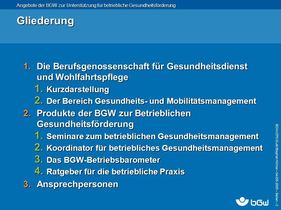 BGW/ZPD/GuM/Stephan Köhler – 04// 05-2005 – Seiten - 2 Gliederung 1.Die Berufsgenossenschaft für Gesundheitsdienst und Wohlfahrtspflege 1. Kurzdarstel