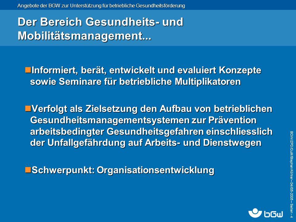 Angebote der BGW zur Unterstützung für betriebliche Gesundheitsförderung BGW/ZPD/GuM/Stephan Köhler – 04// 05-2005 – Seiten - 4 Der Bereich Gesundheit