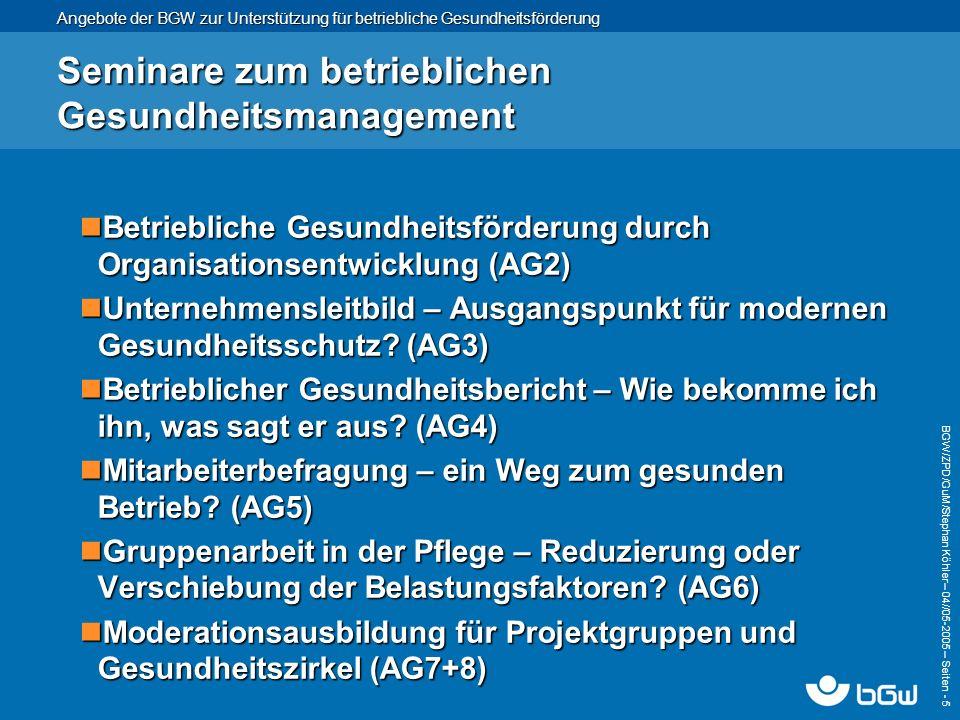 Angebote der BGW zur Unterstützung für betriebliche Gesundheitsförderung BGW/ZPD/GuM/Stephan Köhler – 04// 05-2005 – Seiten - 5 Seminare zum betriebli