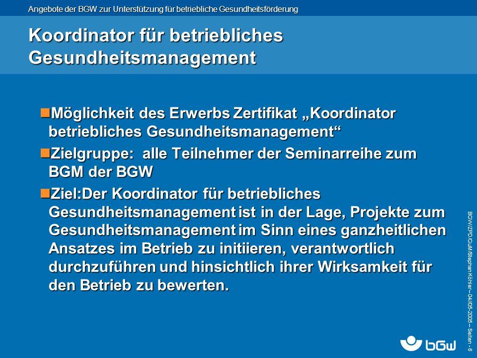 Angebote der BGW zur Unterstützung für betriebliche Gesundheitsförderung BGW/ZPD/GuM/Stephan Köhler – 04// 05-2005 – Seiten - 17 Ansprechpartner BGW Zentrale Präventionsdienste Bereich Gesundheits- und Mobilitätsmanagement Pappelallee 35/37 22089 Hamburg Tel.: (040) 202 07-960 Fax (040) 202 07-916 E-Mail: Gesundheitsmanagement@bgw-online.de Internet: bgw-online.de
