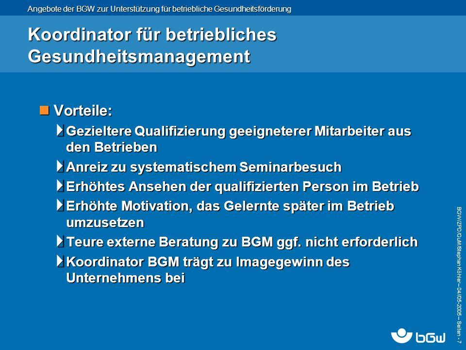 Angebote der BGW zur Unterstützung für betriebliche Gesundheitsförderung BGW/ZPD/GuM/Stephan Köhler – 04// 05-2005 – Seiten - 7 Koordinator für betrie