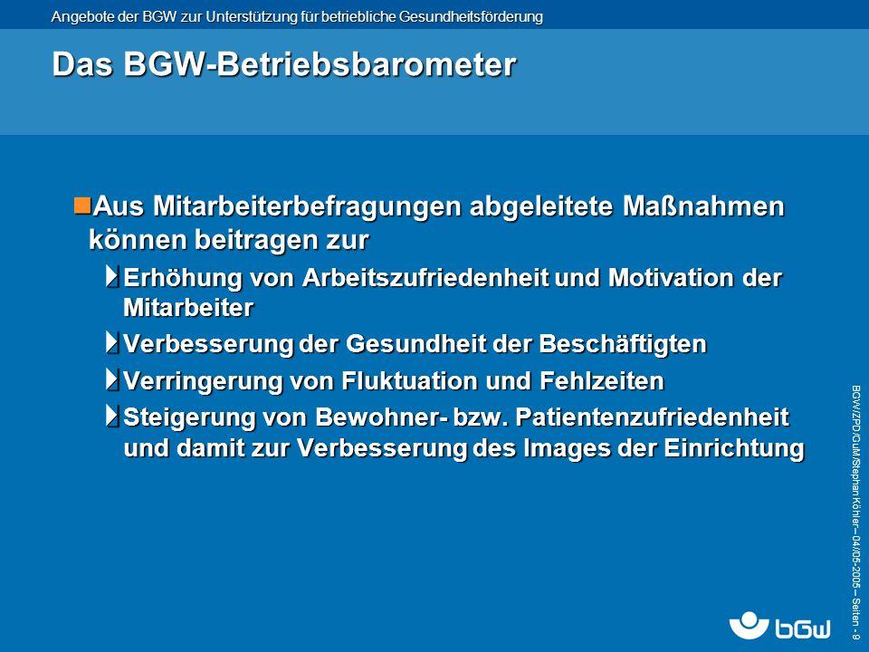 Angebote der BGW zur Unterstützung für betriebliche Gesundheitsförderung BGW/ZPD/GuM/Stephan Köhler – 04// 05-2005 – Seiten - 9 Das BGW-Betriebsbarome