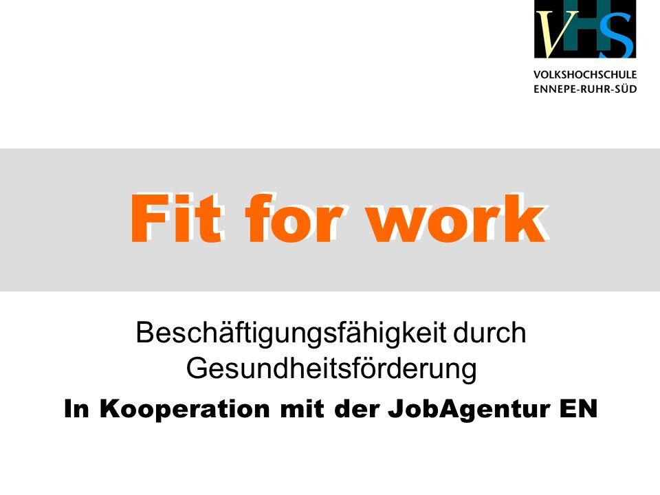 Zielgruppe: Teilnehmer/innen mit ALG II-Bezug, die 1x wöchentlich an der modularen Qualifizierung teilnehmen Fit for work Beschäftigungsfähigkeit durch Gesundheitsförderung