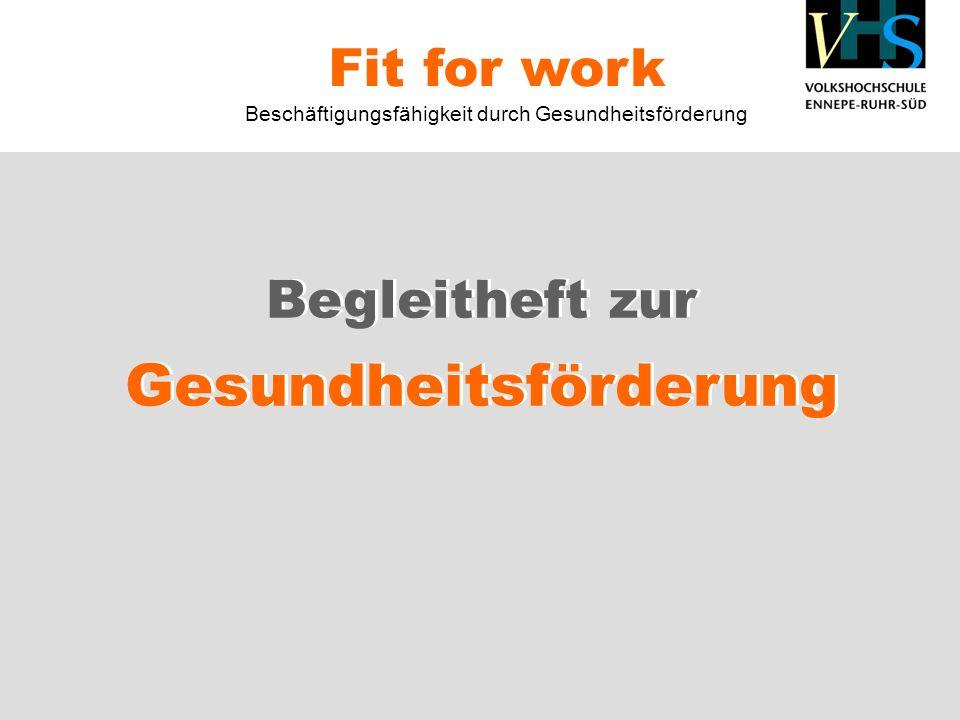 Begleitheft zur Gesundheitsförderung Fit for work Beschäftigungsfähigkeit durch Gesundheitsförderung
