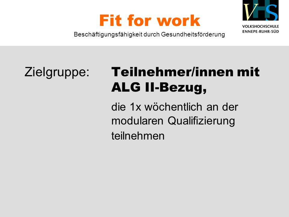 Zielgruppe: Teilnehmer/innen mit ALG II-Bezug, die 1x wöchentlich an der modularen Qualifizierung teilnehmen Fit for work Beschäftigungsfähigkeit durc