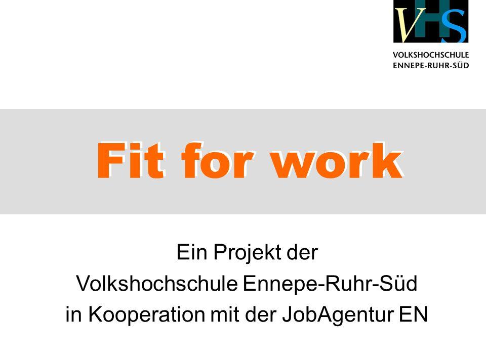 Fit for work Ein Projekt der Volkshochschule Ennepe-Ruhr-Süd in Kooperation mit der JobAgentur EN Fit for work