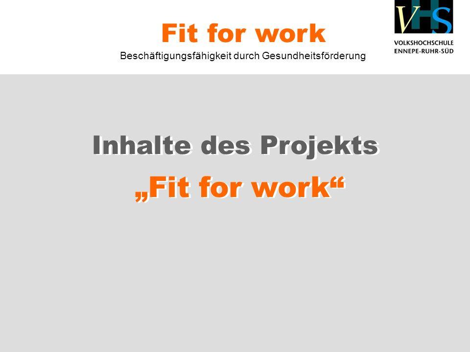 Inhalte des Projekts Fit for work Fit for work Beschäftigungsfähigkeit durch Gesundheitsförderung