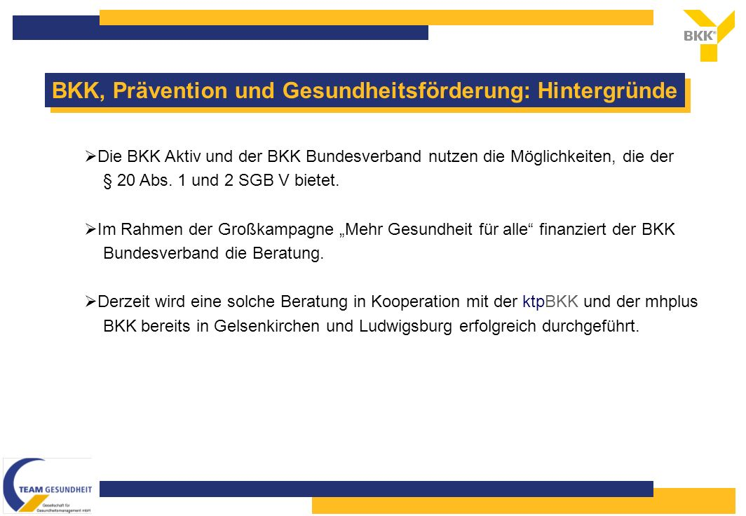BKK, Prävention und Gesundheitsförderung: Hintergründe Die BKK Aktiv und der BKK Bundesverband nutzen die Möglichkeiten, die der § 20 Abs.