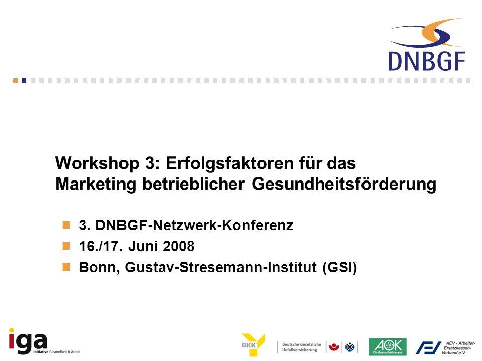 Workshop 3: Erfolgsfaktoren für das Marketing betrieblicher Gesundheitsförderung 3. DNBGF-Netzwerk-Konferenz 16./17. Juni 2008 Bonn, Gustav-Stresemann