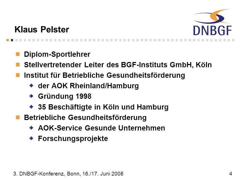 3. DNBGF-Konferenz, Bonn, 16./17. Juni 20084 Klaus Pelster Diplom-Sportlehrer Stellvertretender Leiter des BGF-Instituts GmbH, Köln Institut für Betri