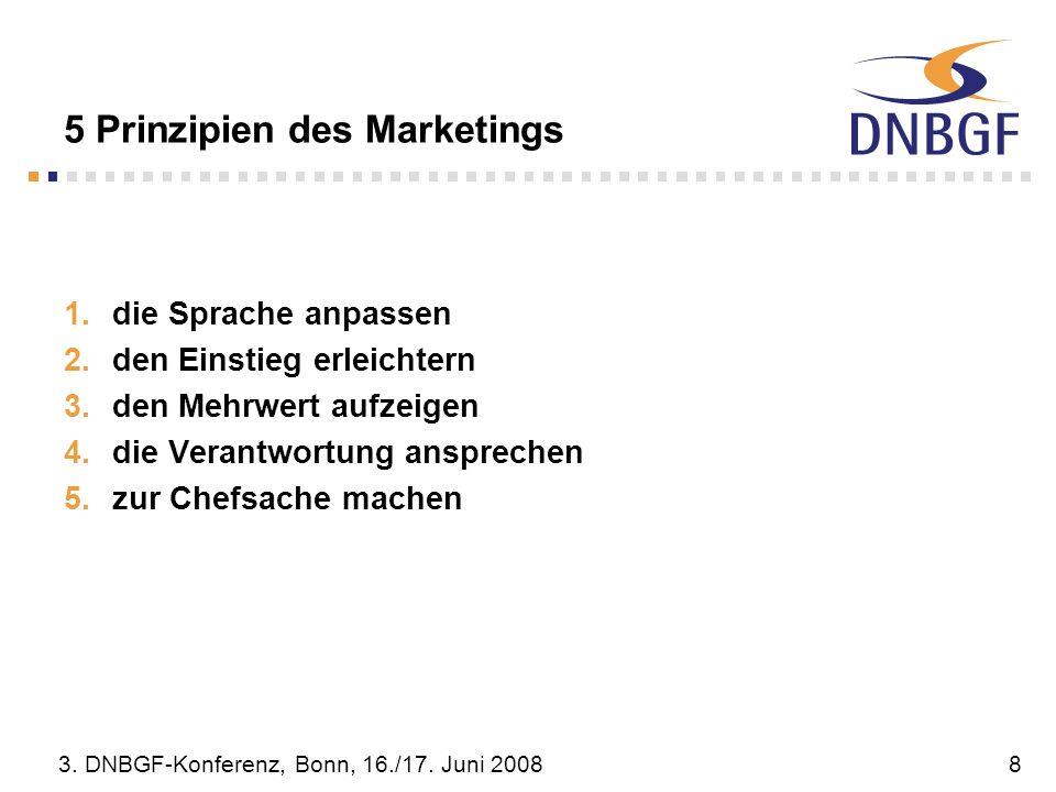 3. DNBGF-Konferenz, Bonn, 16./17. Juni 20088 5 Prinzipien des Marketings die Sprache anpassen den Einstieg erleichtern den Mehrwert aufzeigen die Vera