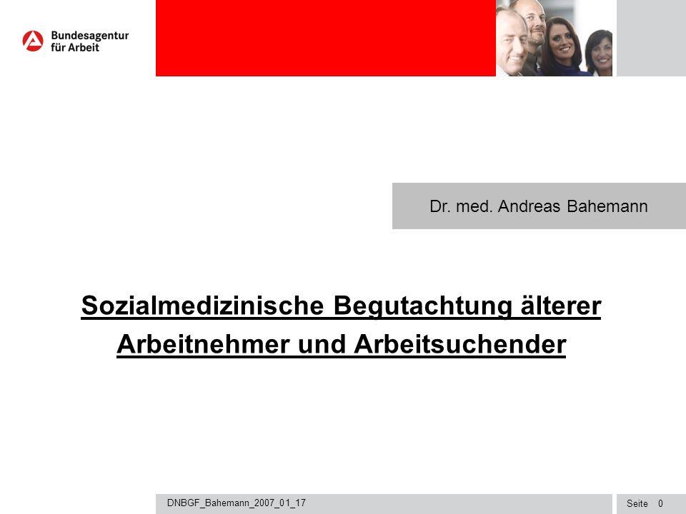 Seite DNBGF_Bahemann_2007_01_17 10 Sozialmedizinische Begutachtung älterer Arbeitnehmer und Arbeitsuchender Ich danke für Ihre Aufmerksamkeit Dr.