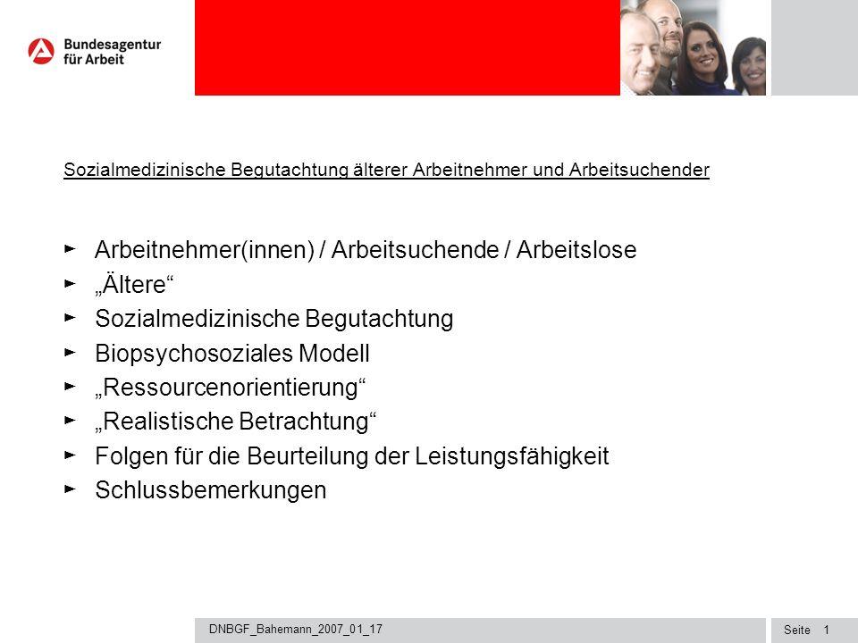 Seite DNBGF_Bahemann_2007_01_17 0 Sozialmedizinische Begutachtung älterer Arbeitnehmer und Arbeitsuchender Dr. med. Andreas Bahemann