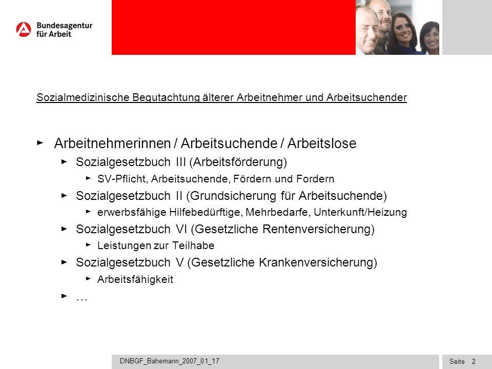 Seite DNBGF_Bahemann_2007_01_17 1 Sozialmedizinische Begutachtung älterer Arbeitnehmer und Arbeitsuchender Arbeitnehmer(innen) / Arbeitsuchende / Arbe