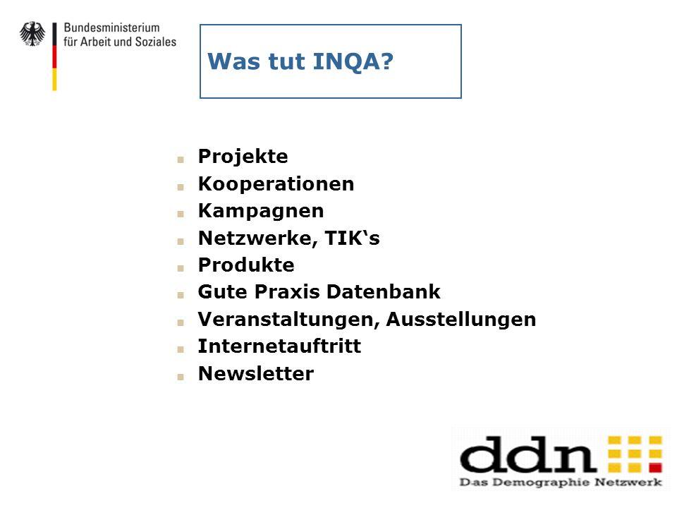 Was tut INQA? Projekte Kooperationen Kampagnen Netzwerke, TIKs Produkte Gute Praxis Datenbank Veranstaltungen, Ausstellungen Internetauftritt Newslett