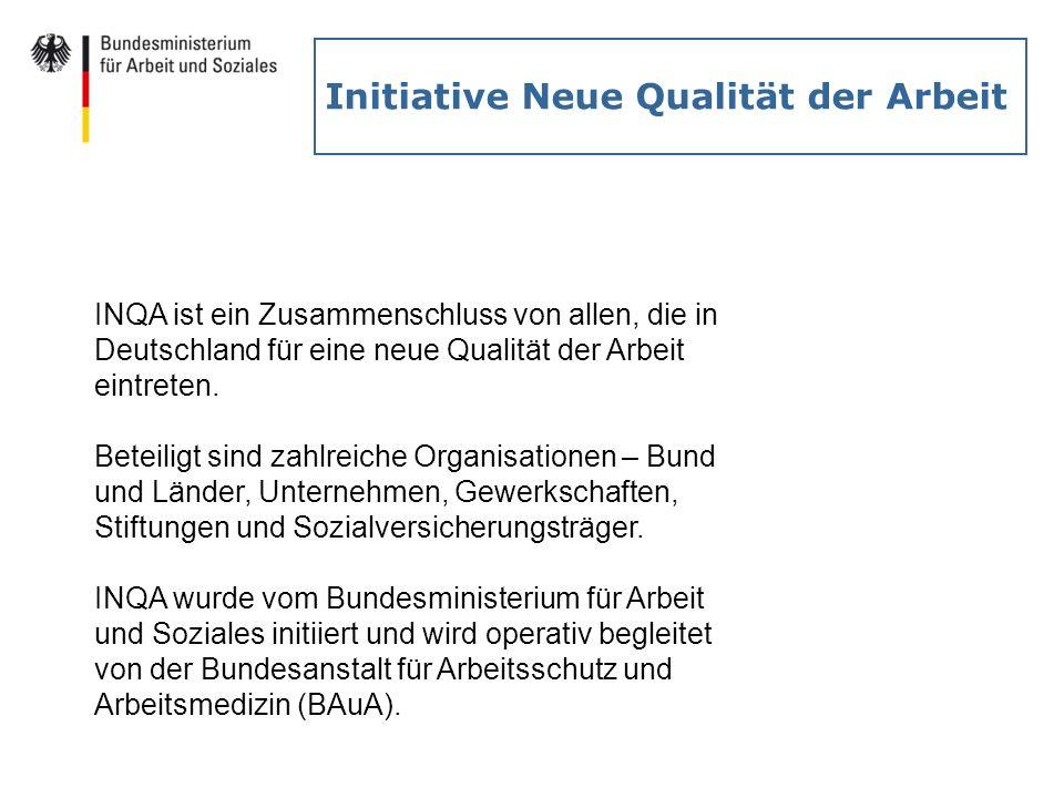 Initiative Neue Qualität der Arbeit INQA ist ein Zusammenschluss von allen, die in Deutschland für eine neue Qualität der Arbeit eintreten. Beteiligt