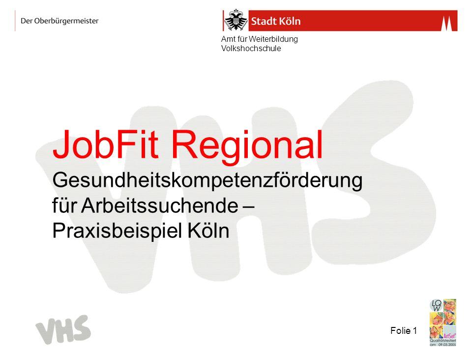 Amt für Weiterbildung Volkshochschule Folie 1 JobFit Regional Gesundheitskompetenzförderung für Arbeitssuchende – Praxisbeispiel Köln