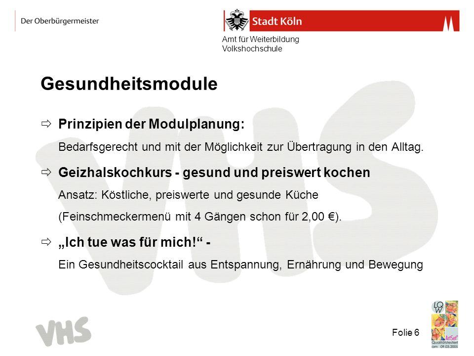 Amt für Weiterbildung Volkshochschule Folie 6 Gesundheitsmodule Prinzipien der Modulplanung: Bedarfsgerecht und mit der Möglichkeit zur Übertragung in den Alltag.