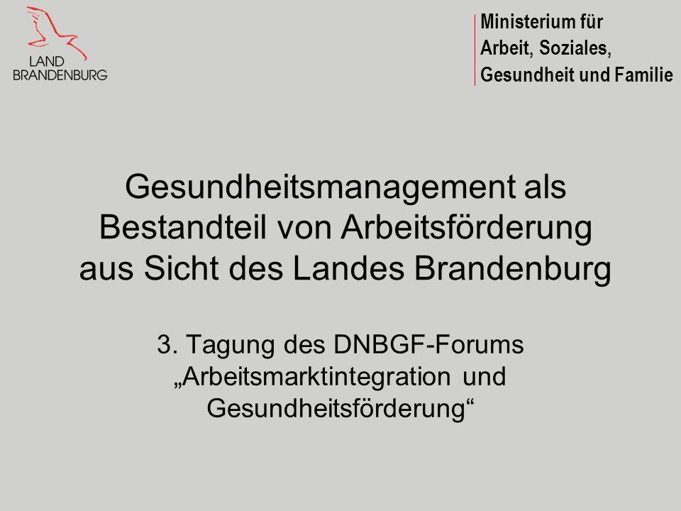 Ministerium für Arbeit, Soziales, Gesundheit und Familie Gesundheitsmanagement als Bestandteil von Arbeitsförderung aus Sicht des Landes Brandenburg 3