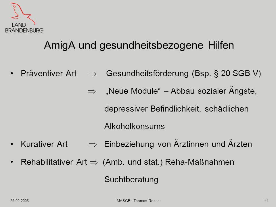 25.09.2006MASGF - Thomas Roese11 AmigA und gesundheitsbezogene Hilfen Präventiver Art Gesundheitsförderung (Bsp. § 20 SGB V) Neue Module – Abbau sozia
