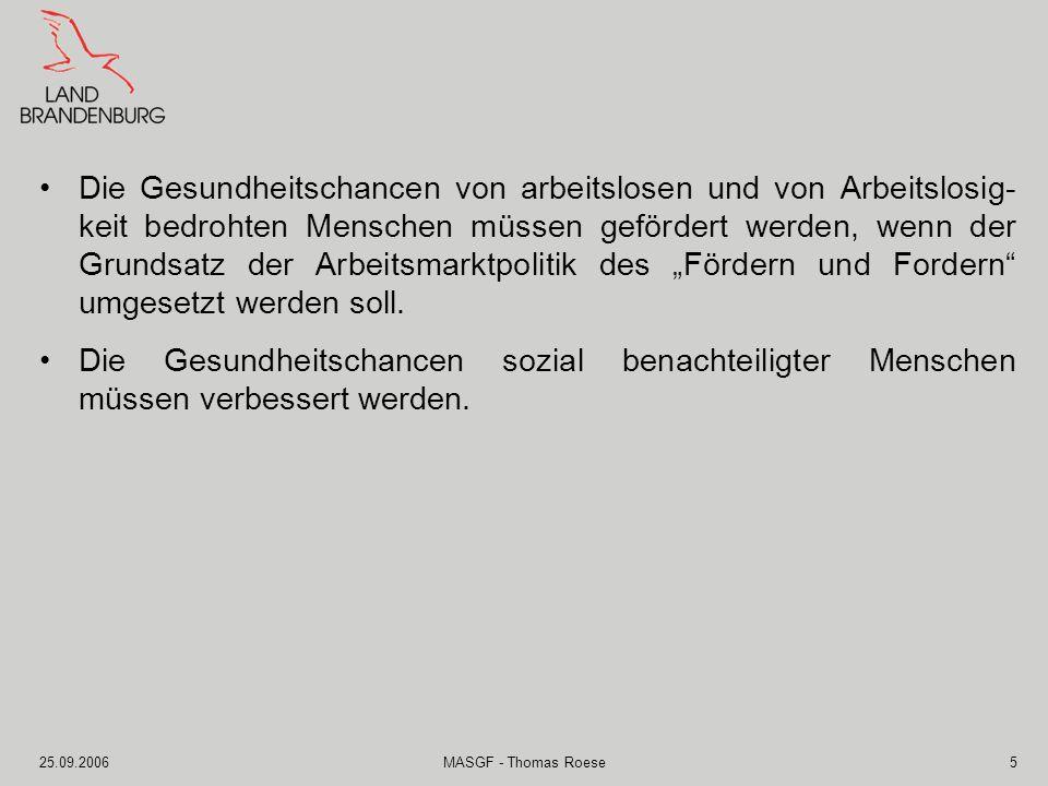 25.09.2006MASGF - Thomas Roese5 Die Gesundheitschancen von arbeitslosen und von Arbeitslosig- keit bedrohten Menschen müssen gefördert werden, wenn de