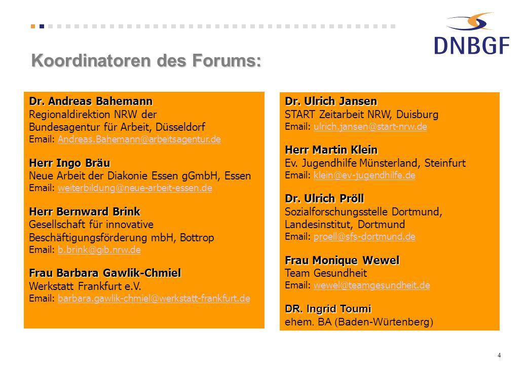 4 Koordinatoren des Forums: Dr. Andreas Bahemann Regionaldirektion NRW der Bundesagentur für Arbeit, Düsseldorf Email: Andreas.Bahemann@arbeitsagentur