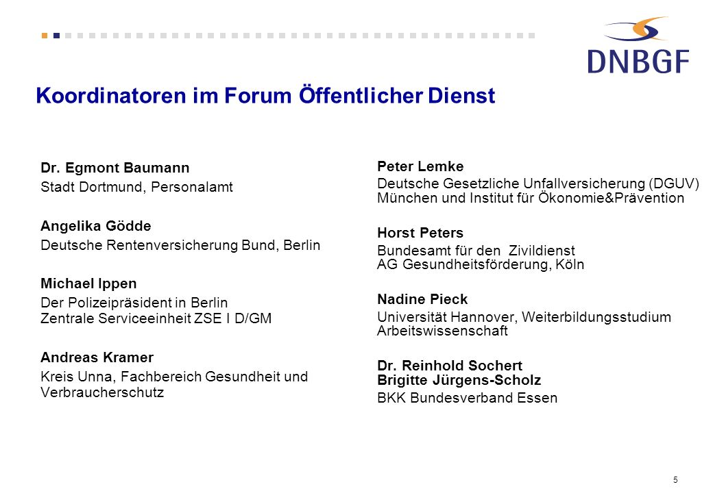 5 Koordinatoren im Forum Öffentlicher Dienst Dr. Egmont Baumann Stadt Dortmund, Personalamt Angelika Gödde Deutsche Rentenversicherung Bund, Berlin Mi