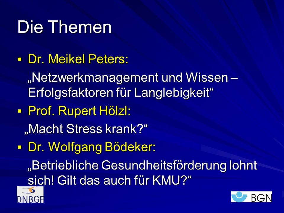 Die Themen Dr. Meikel Peters: Dr. Meikel Peters: Netzwerkmanagement und Wissen – Erfolgsfaktoren für Langlebigkeit Netzwerkmanagement und Wissen – Erf