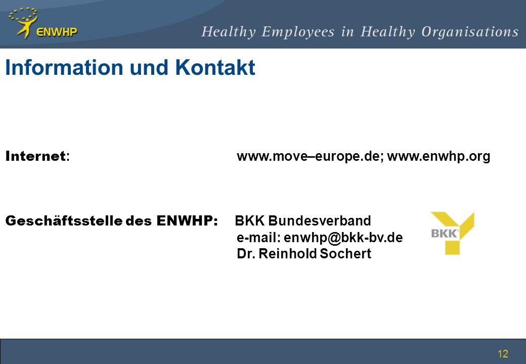 12 Internet : www.move–europe.de; www.enwhp.org Geschäftsstelle des ENWHP: BKK Bundesverband e-mail: enwhp@bkk-bv.de Dr. Reinhold Sochert Information