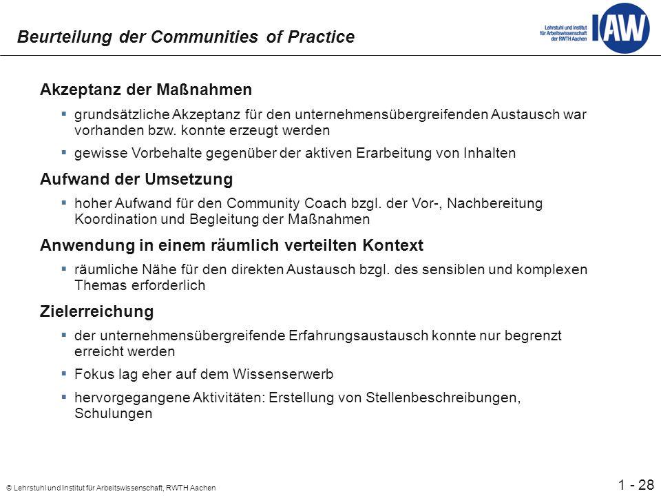 28 © Lehrstuhl und Institut für Arbeitswissenschaft, RWTH Aachen 1 - Beurteilung der Communities of Practice Akzeptanz der Maßnahmen grundsätzliche Akzeptanz für den unternehmensübergreifenden Austausch war vorhanden bzw.