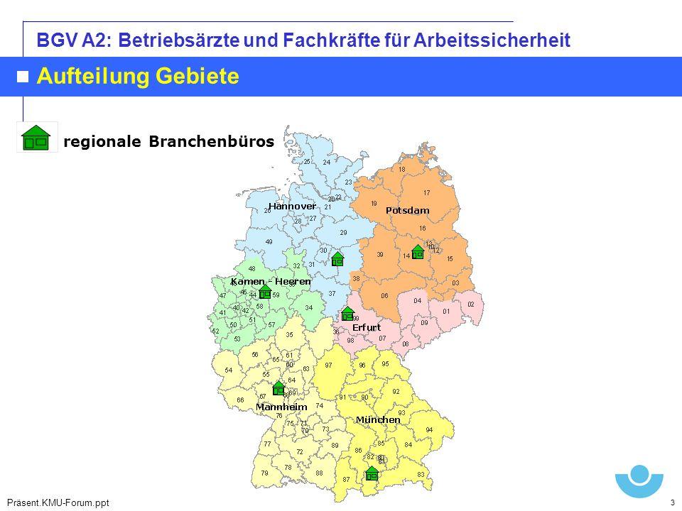 BGV A2: Betriebsärzte und Fachkräfte für Arbeitssicherheit Mannheim Hannover Aufteilung Gebiete regionale Branchenbüros 3 Präsent.KMU-Forum.ppt