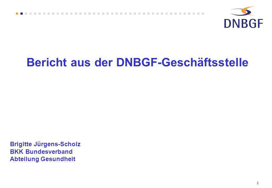 2 Bericht aus der DNBGF-Geschäftsstelle Brigitte Jürgens-Scholz BKK Bundesverband Abteilung Gesundheit