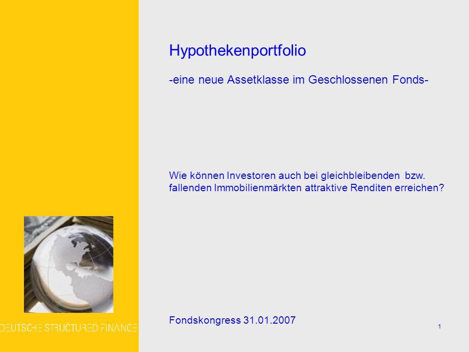 1 Hypothekenportfolio -eine neue Assetklasse im Geschlossenen Fonds- Wie können Investoren auch bei gleichbleibenden bzw.