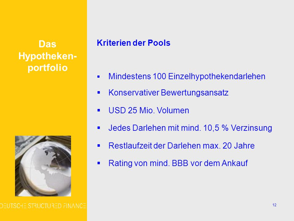 12 Kriterien der Pools Mindestens 100 Einzelhypothekendarlehen Konservativer Bewertungsansatz USD 25 Mio.