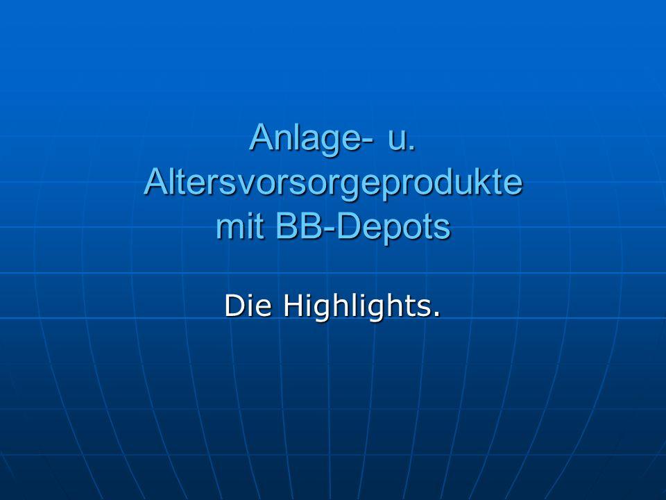 Anlage- u. Altersvorsorgeprodukte mit BB-Depots Die Highlights.