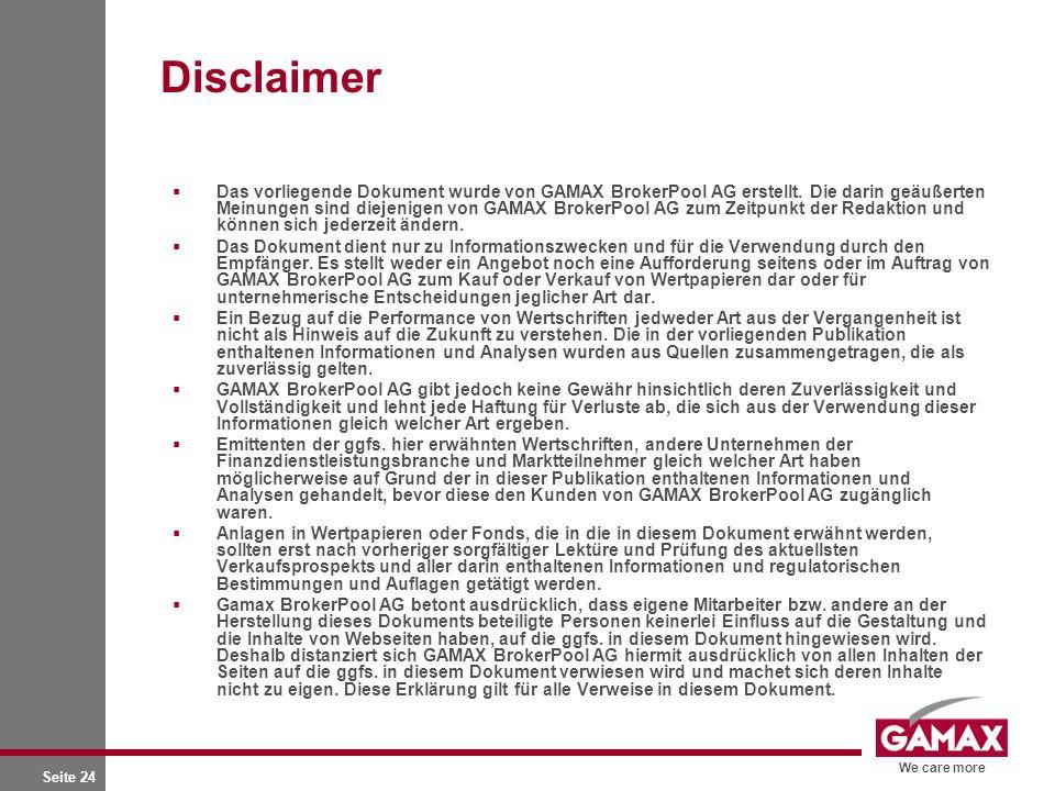 We care more Seite 24 Disclaimer Das vorliegende Dokument wurde von GAMAX BrokerPool AG erstellt. Die darin geäußerten Meinungen sind diejenigen von G