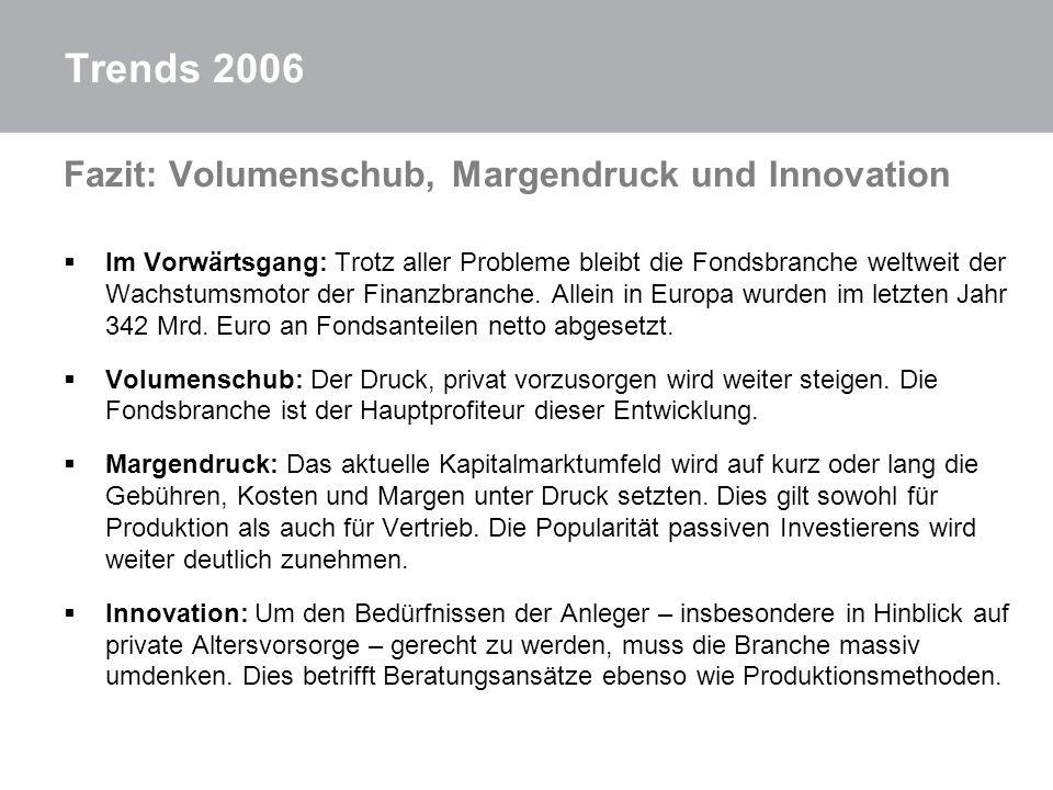 Trends 2006 Fazit: Volumenschub, Margendruck und Innovation Im Vorwärtsgang: Trotz aller Probleme bleibt die Fondsbranche weltweit der Wachstumsmotor